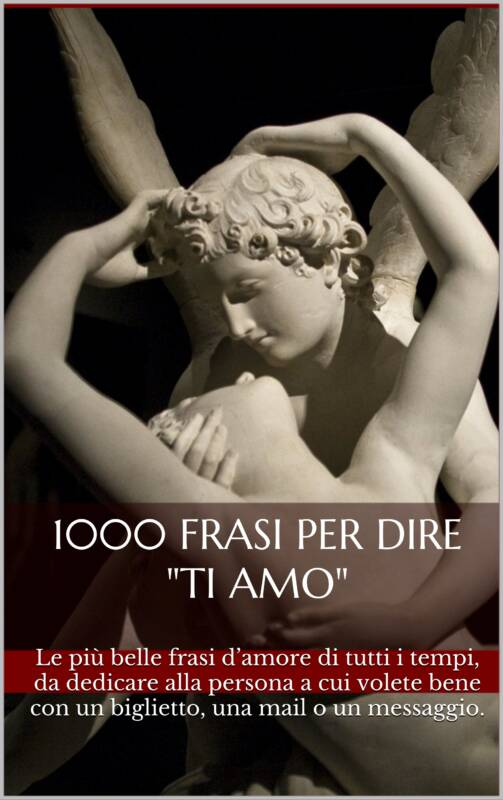 "1000 frasi per dire ""Ti Amo"""