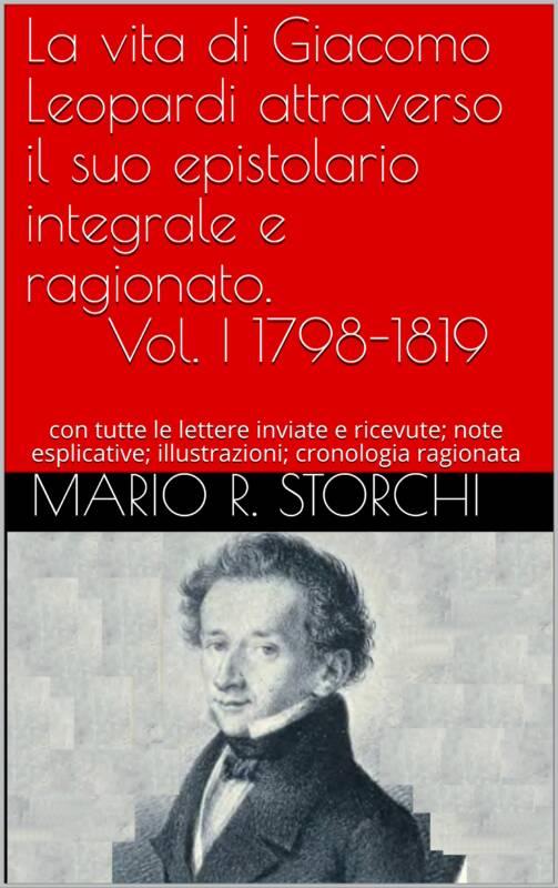 La vita di Giacomo Leopardi attraverso il suo epistolario integrale e ragionato. Vol. I 1798-1819